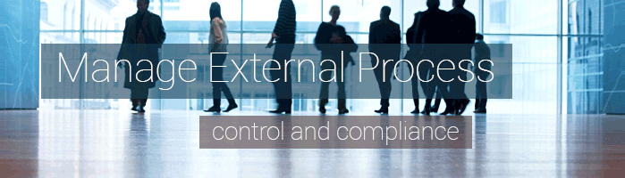 Manage External Process: Control and Compliance